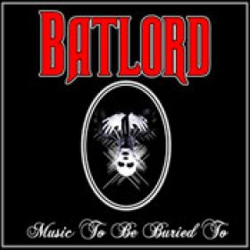 BATLORD: Music to be buried to