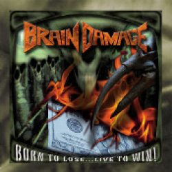 BRAIN DAMAGE: Born To Lose…Live To Win [Eigenproduktion]