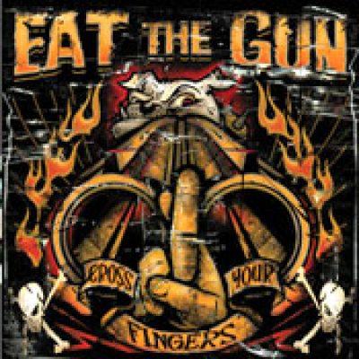 EAT THE GUN: Cross Your Fingers