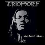 EKTOMORF: What Doesn´t Kill Me…