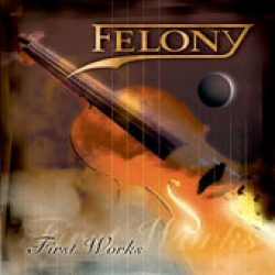 FELONY: First Works [Eigenproduktion]