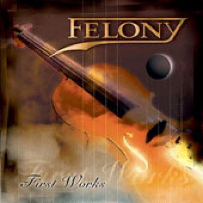 FELONY: First Works [Eigenproduktion]
