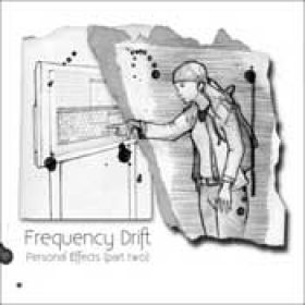 FREQUENCY DRIFT: Personal Effects (Part Two)