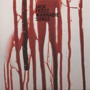 JACK FROST: Wannadie Songs