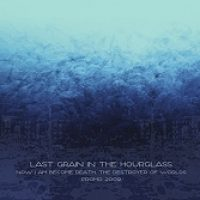 LAST GRAIN IN THE HOURGLASS: Now I Am Become Death, The Destroyer Of Worlds [EP] [Eigenproduktion]
