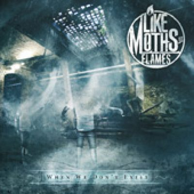 LIKE MOTHS TO FLAMES: When We Don´t Exist