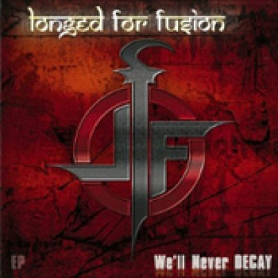 LONGED FOR FUSION: We´ll Never Decay [EP] [Eigenproduktion]