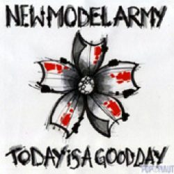 NEW MODEL ARMY: Today Is A Good Day