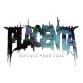 PLACENTA: Replace Your Face
