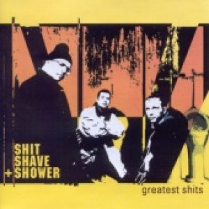 SHIT, SHAVE AND SHOWER: Greatest Shits (Eigenproduktion)