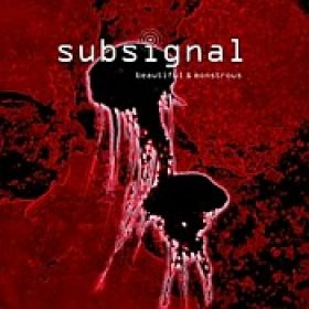 SUBSIGNAL: Beautiful & Monstrous