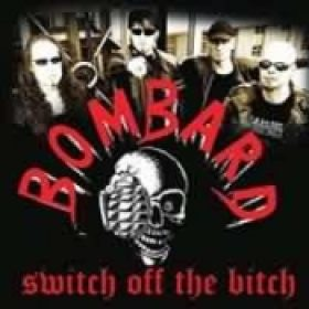 BOMBARD: Switch Off The Bitch