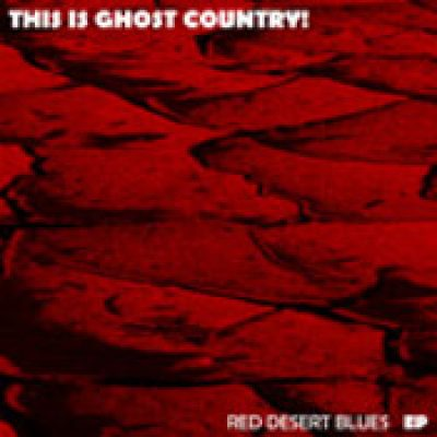THIS IS GHOST COUNRTY!: Red Desert Blues (EP)