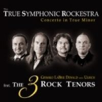 THE TRUE SYMPHONIC ROCKESTRA feat. THE 3 ROCK TENORS: Concerto In True Minor