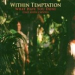WITHIN TEMPTATION: What Have You Done [Single]