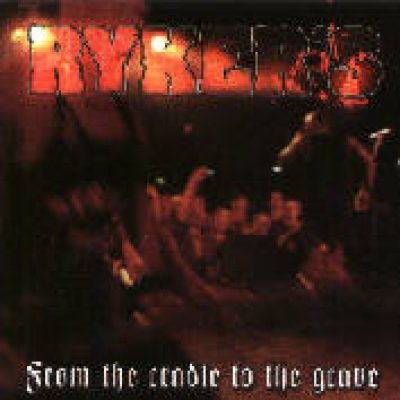 RYKER'S: From The Cradle To The Grave