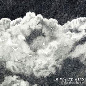 "40 WATT SUN: neues Album ""Wider Than The Sky"""