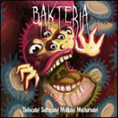 BAKTERIA: Album ´Defecate! Suffocate! Mutilate! Masturbate!´ – Songs online