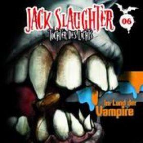 JACK SLAUGHTER: Folge 6 – Im Land der Vampire [Hörspiel]
