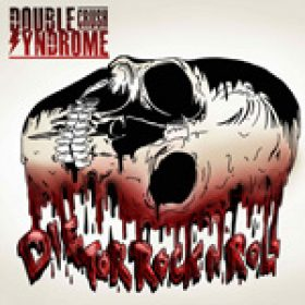 "DOUBLE CRUSH SYNDROME: Single & Video  ""Die For Rock N Roll"""