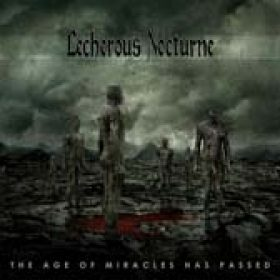 LECHEROUS NOCTURNE: ´The Age of of Miracles Has Passed´  – neues Album
