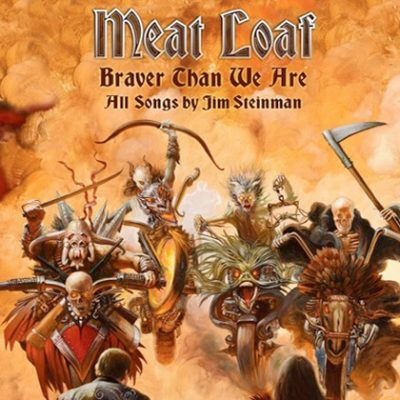 MEAT LOAF: Braver Than We Are