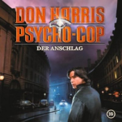 DON HARRIS PSYCHO COP: Folge 10 – Der Anschlag [Hörspiel]