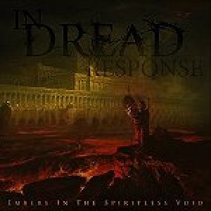 "IN DREAD RESPONSE: ""Embers In The Spiritless Void"" – neues Album im Mai"