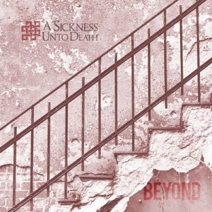 "A SICKNESS UNTO DEATH: neues Album ""Beyond"""