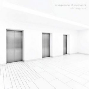 "ALI FERGUSON: neues Soloalbum ""A Sequence Of Moments"""