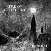 "ALTAR OF BETELGEUZE: Songs vom neuen Album ""Among The Ruins"""