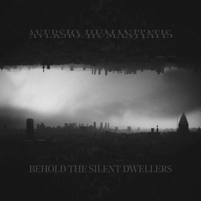 AVERSIO HUMANITATIS: Behold The Silent Dwellers