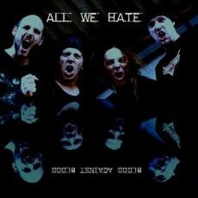 ALL WE HATE: Blood Against Blood [Eigenproduktion]