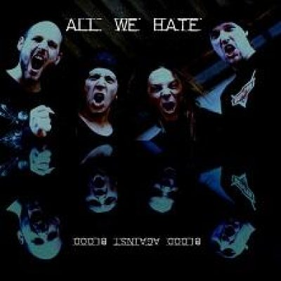 ALL WE HATE: Blood Against Blood [Eigenproduktion]