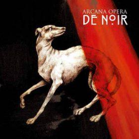 """ARCANA OPERA: Track und Details zu """"De Noir"""""""