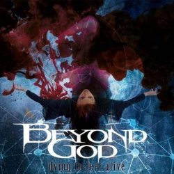BEYOND GOD: Dying to Feel Alive