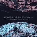 BETWEEN THE BURIED AND ME: neues Album ´The Parallax II: Future Sequence´