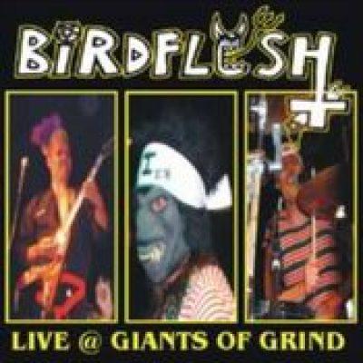BIRDFLESH: Live @ Giants Of Grind [Live-CD]