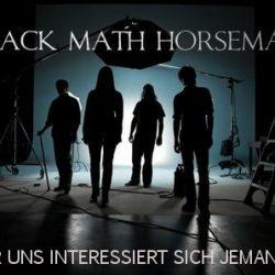 BLACK MATH HORSEMAN: Für uns interessiert sich jemand?