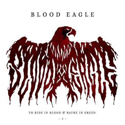 "BLOOD EAGLE: neuer Song von""To Ride In Blood & Bathe In Greed"""