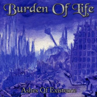 BURDEN OF LIFE: Ashes Of Existence [Eigenproduktion]