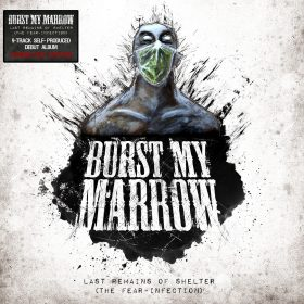 BURST MY MARROW: Last Remains Of Shelter (The Fear-Infection) [Eigenproduktion]
