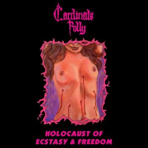 CARDINALS FOLLY: Holocaust of Ecstasy & Freedom