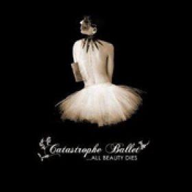 CATASTROPHE BALLET: …All beauty dies