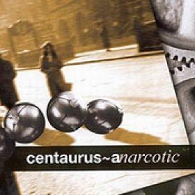 CENTAURUS-A: Narcotic [Eigenproduktion]