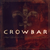 CROWBAR: Lifesblood for the Downtrodden