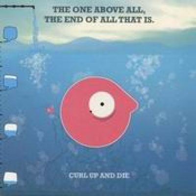 CURL UP AND DIE: The One Above All, the End of All that Is