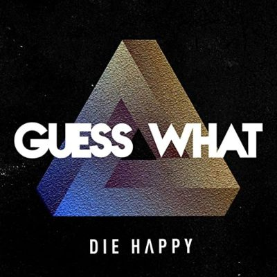 DIE HAPPY: Guess What