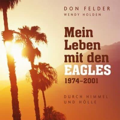 DON FELDER: Mein Leben mit den Eagles 1974-2001: Durch Himmel und Hölle [Buch]