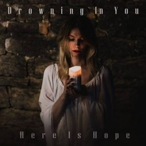 "DROWNING IN YOU: kündigen ""Hope Is Here"" Album an"